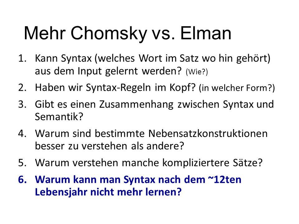 Mehr Chomsky vs. Elman Kann Syntax (welches Wort im Satz wo hin gehört) aus dem Input gelernt werden (Wie )