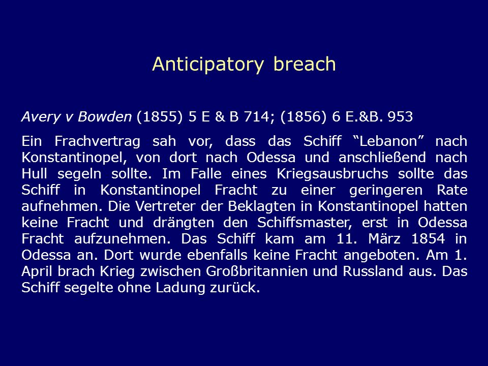 Anticipatory breach Avery v Bowden (1855) 5 E & B 714; (1856) 6 E.&B. 953.
