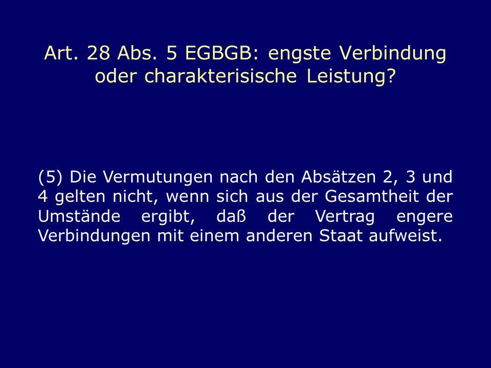 Art. 28 Abs. 5 EGBGB: engste Verbindung oder charakterisische Leistung