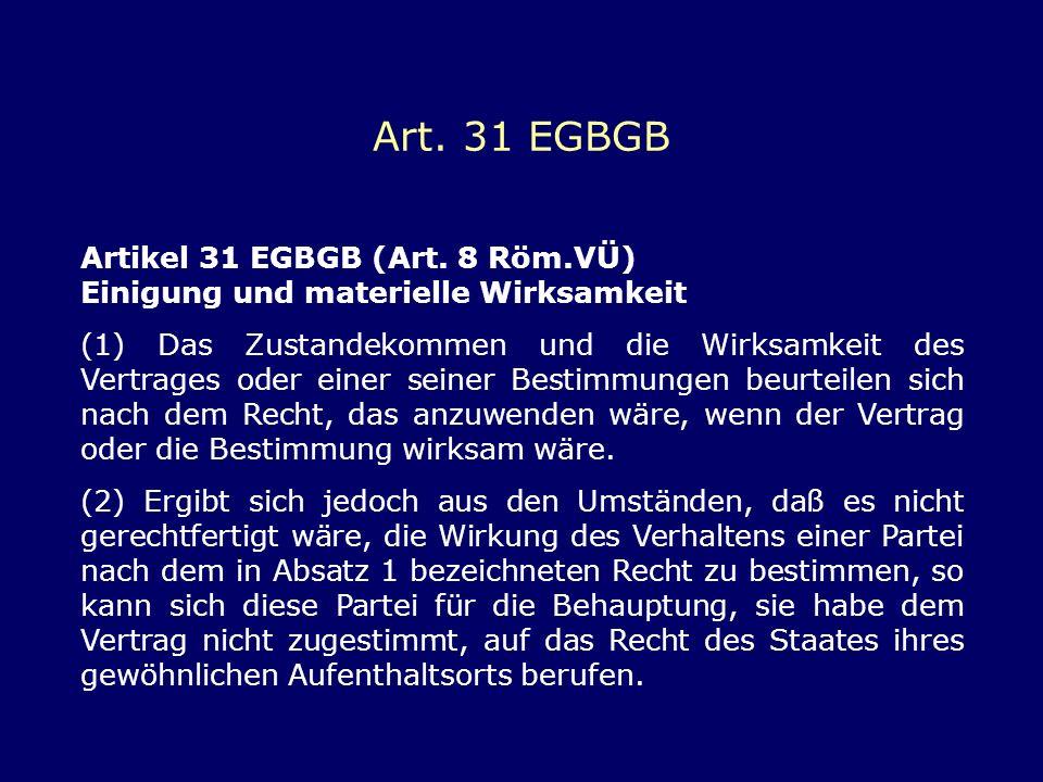 Art. 31 EGBGB Artikel 31 EGBGB (Art. 8 Röm.VÜ) Einigung und materielle Wirksamkeit.