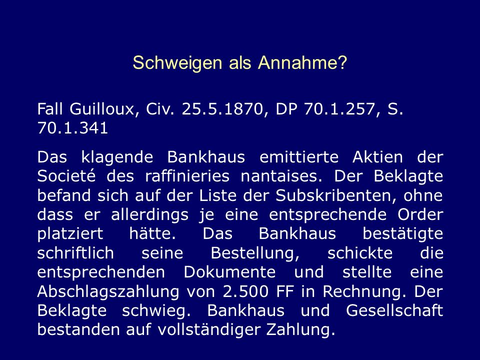 Schweigen als Annahme Fall Guilloux, Civ. 25.5.1870, DP 70.1.257, S. 70.1.341.