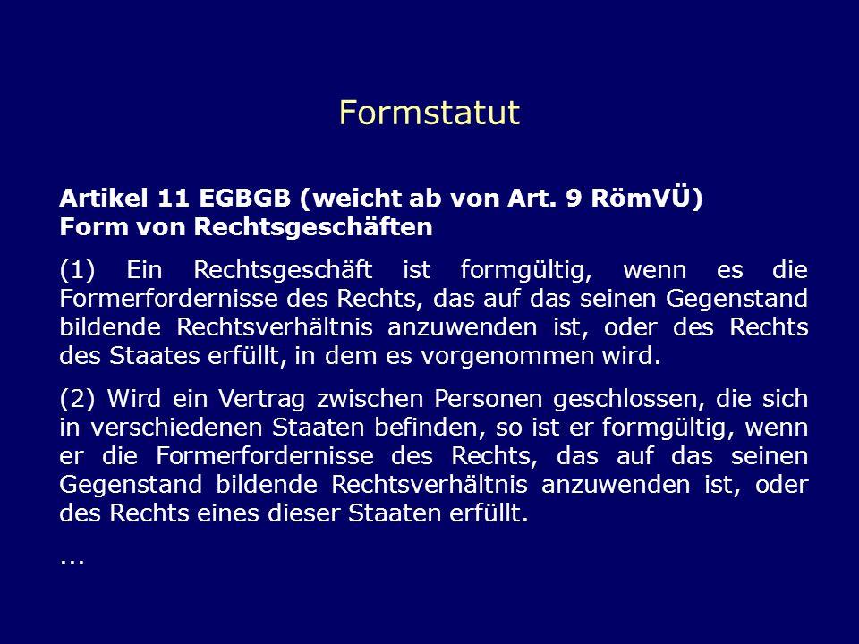 Formstatut Artikel 11 EGBGB (weicht ab von Art. 9 RömVÜ) Form von Rechtsgeschäften.
