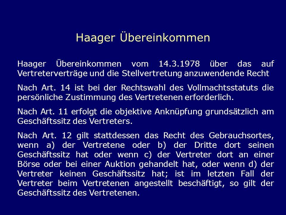 Haager Übereinkommen Haager Übereinkommen vom 14.3.1978 über das auf Vertreterverträge und die Stellvertretung anzuwendende Recht.