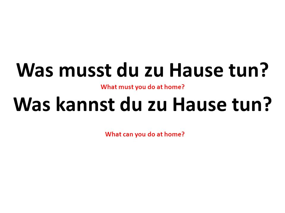 Was musst du zu Hause tun. What must you do at home