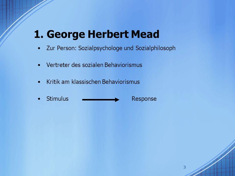 1. George Herbert Mead Zur Person: Sozialpsychologe und Sozialphilosoph. Vertreter des sozialen Behaviorismus.