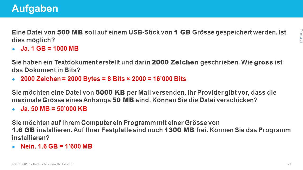 Aufgaben 27.04.2017. http://thinkabit.ch. Eine Datei von 500 MB soll auf einem USB-Stick von 1 GB Grösse gespeichert werden. Ist dies möglich