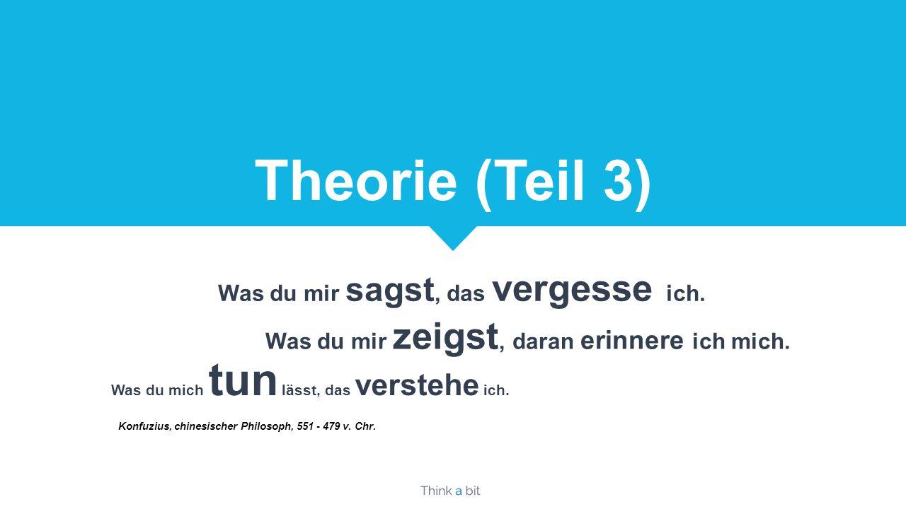 Theorie (Teil 3) Was du mir sagst, das vergesse ich.