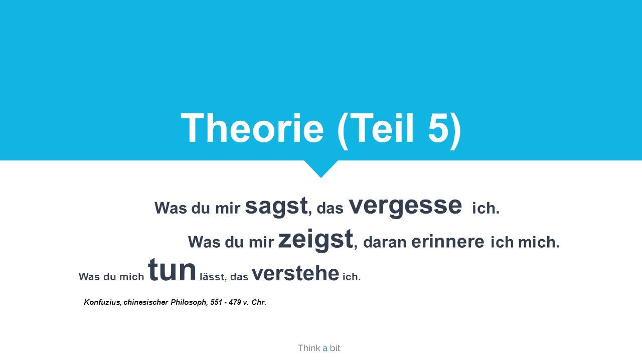 Theorie (Teil 5) Was du mir sagst, das vergesse ich.