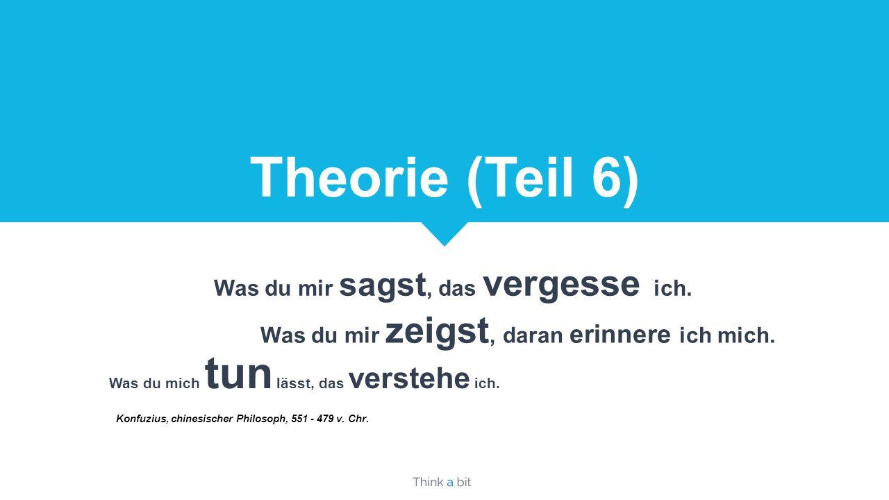 Theorie (Teil 6) Was du mir sagst, das vergesse ich.
