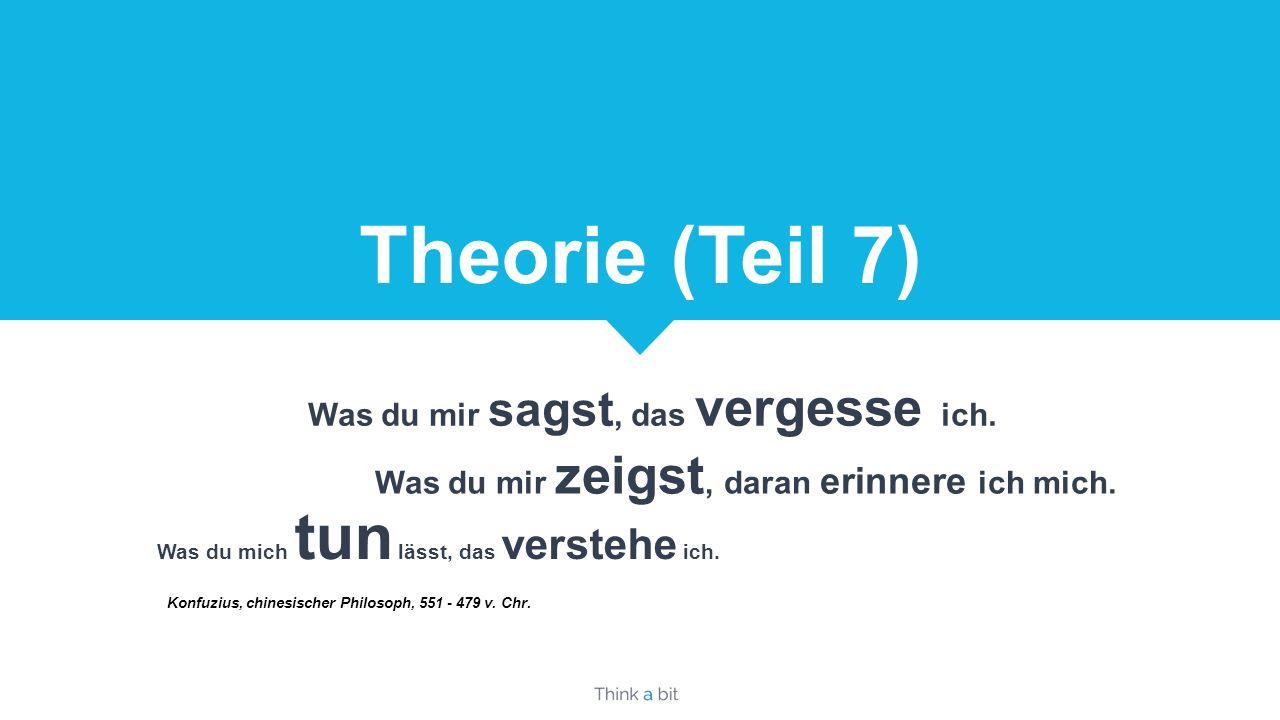 Theorie (Teil 7) Was du mir sagst, das vergesse ich.