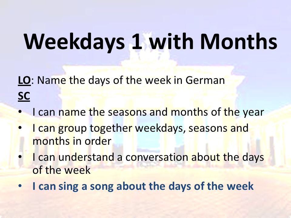Weekdays 1 with Months LO: Name the days of the week in German SC