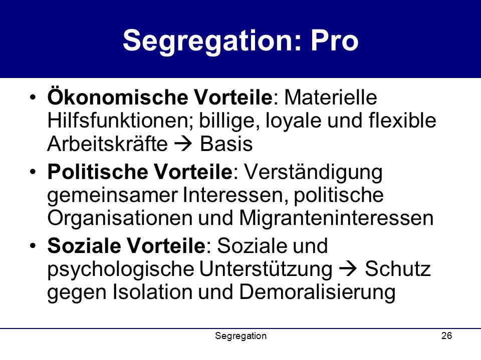 Segregation: Pro Ökonomische Vorteile: Materielle Hilfsfunktionen; billige, loyale und flexible Arbeitskräfte  Basis.