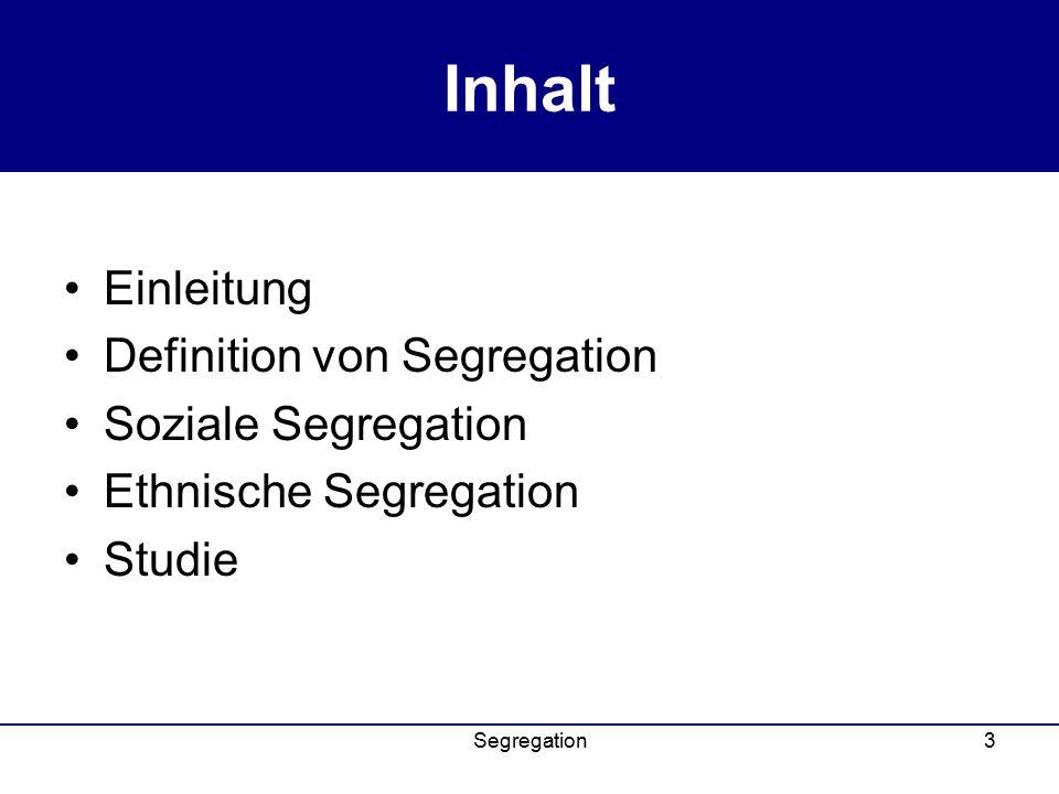 Inhalt Einleitung Definition von Segregation Soziale Segregation