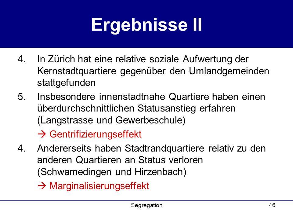 Ergebnisse II In Zürich hat eine relative soziale Aufwertung der Kernstadtquartiere gegenüber den Umlandgemeinden stattgefunden.