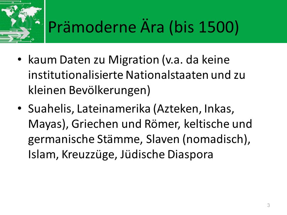 Prämoderne Ära (bis 1500) kaum Daten zu Migration (v.a. da keine institutionalisierte Nationalstaaten und zu kleinen Bevölkerungen)