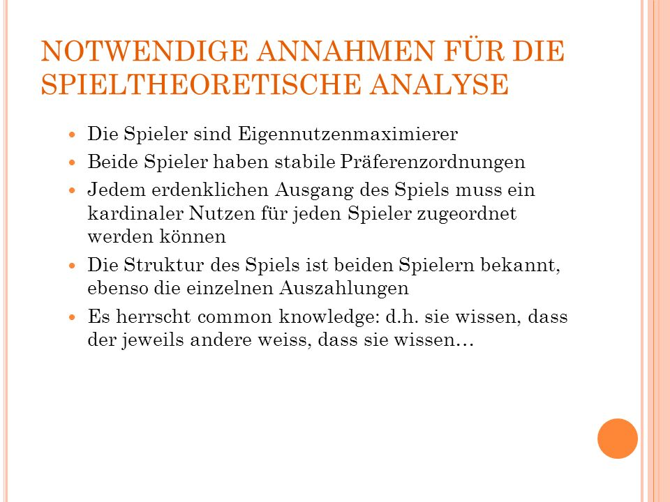 NOTWENDIGE ANNAHMEN FÜR DIE SPIELTHEORETISCHE ANALYSE