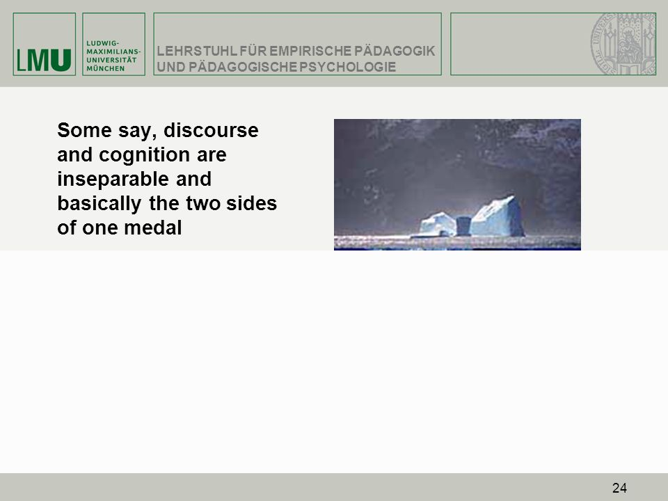 Some say, discourse and cognition are inseparable and basically the two sides of one medal