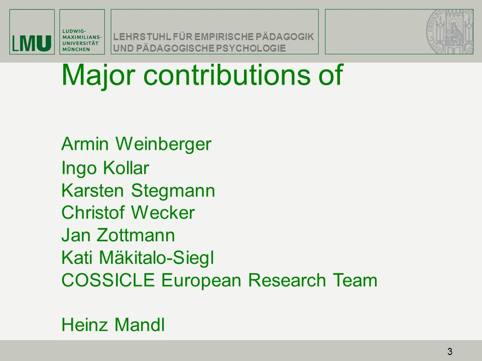 Major contributions of Armin Weinberger Ingo Kollar Karsten Stegmann Christof Wecker Jan Zottmann Kati Mäkitalo-Siegl COSSICLE European Research Team Heinz Mandl