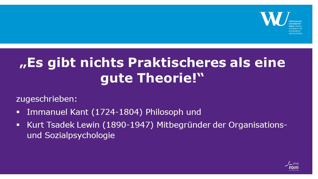 """""""Es gibt nichts Praktischeres als eine gute Theorie!"""
