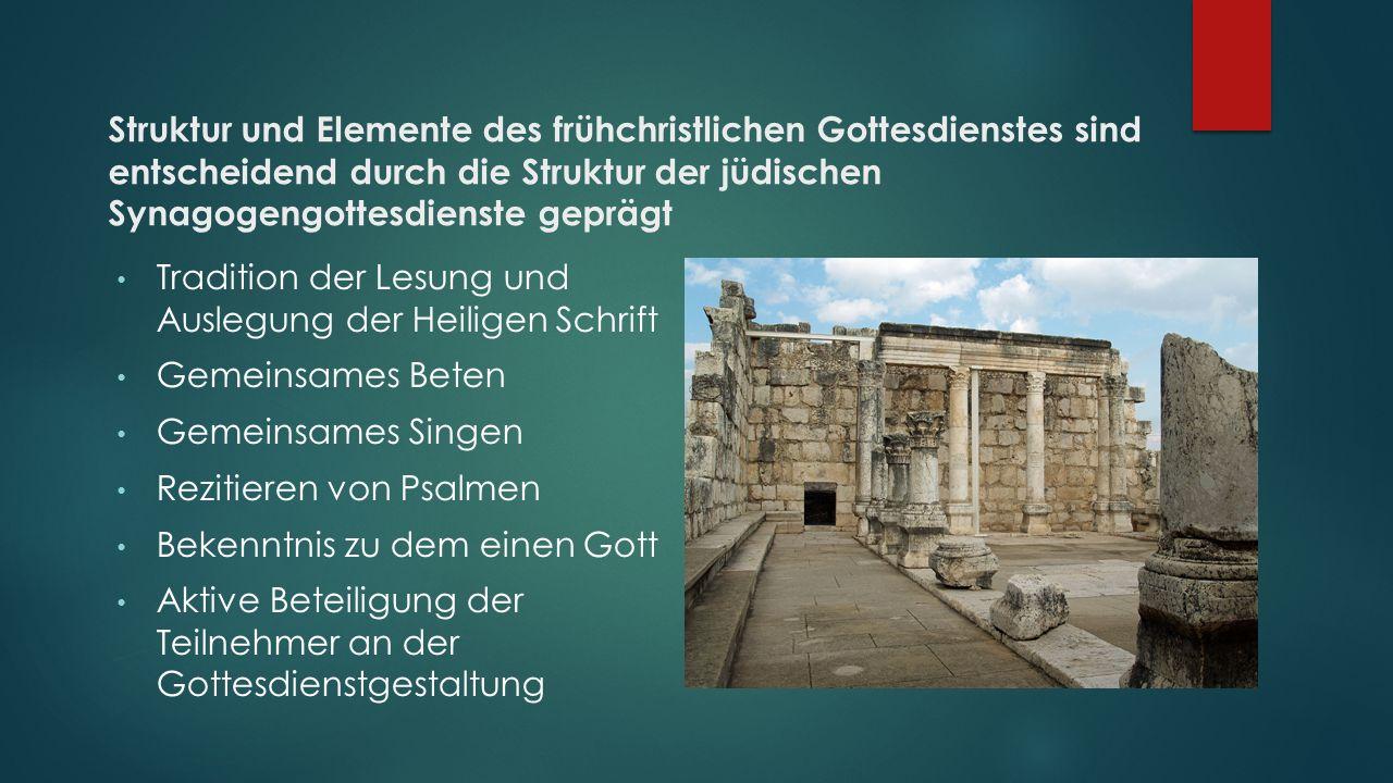 Struktur und Elemente des frühchristlichen Gottesdienstes sind entscheidend durch die Struktur der jüdischen Synagogengottesdienste geprägt