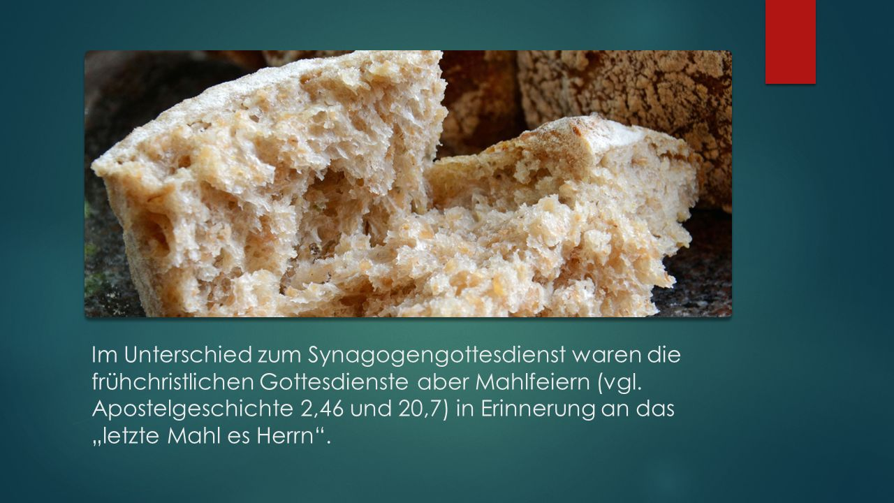 Im Unterschied zum Synagogengottesdienst waren die frühchristlichen Gottesdienste aber Mahlfeiern (vgl.