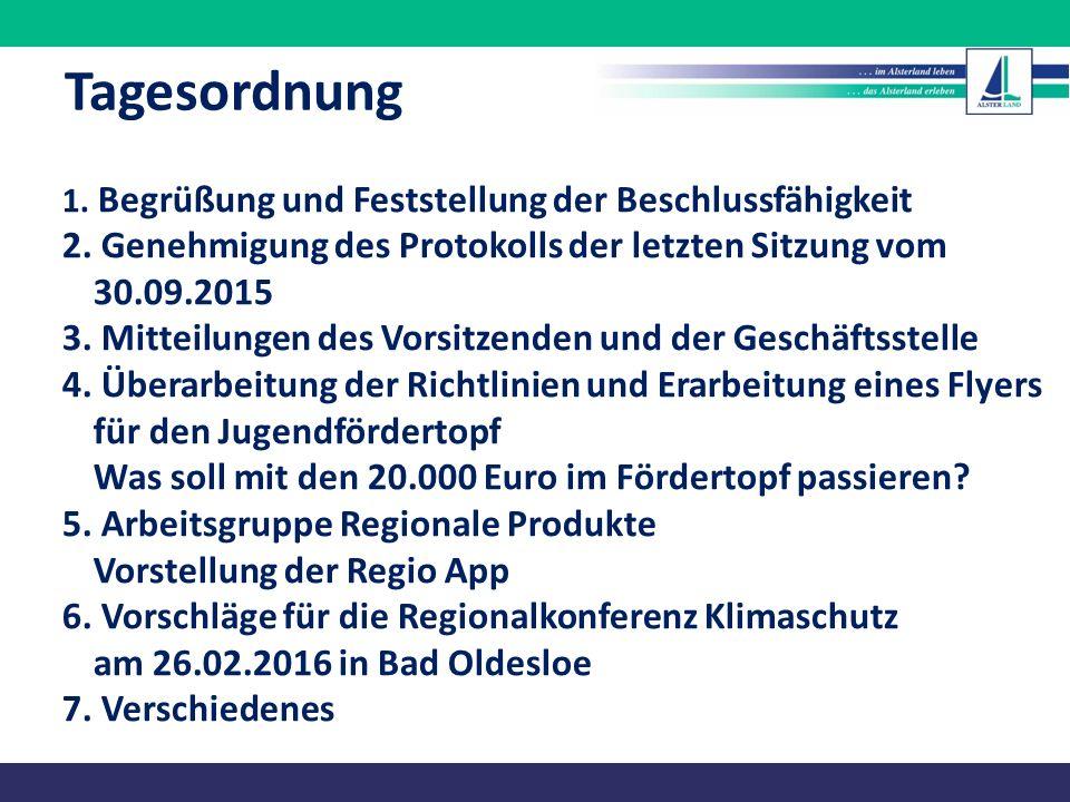 Tagesordnung 1. Begrüßung und Feststellung der Beschlussfähigkeit. 2. Genehmigung des Protokolls der letzten Sitzung vom 30.09.2015.