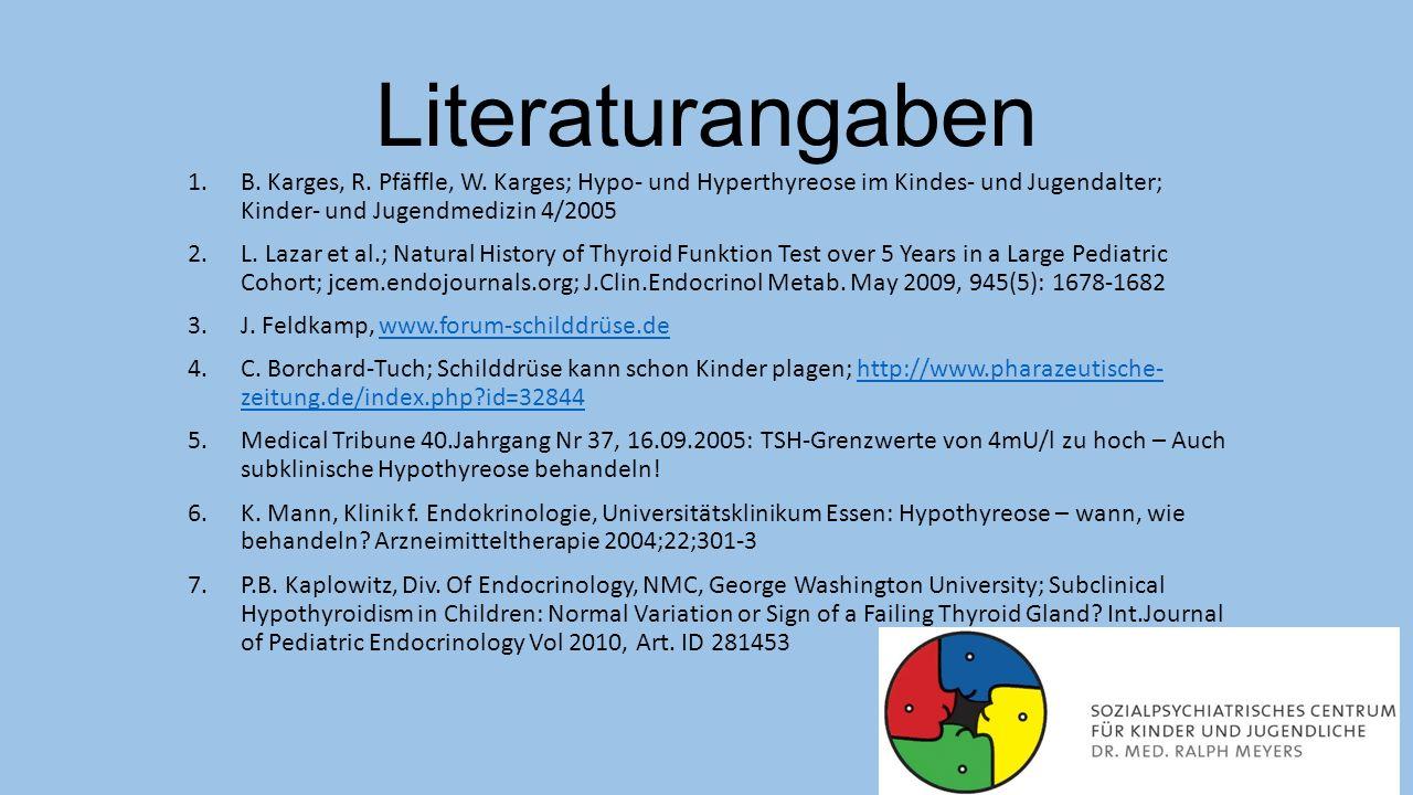 Literaturangaben B. Karges, R. Pfäffle, W. Karges; Hypo- und Hyperthyreose im Kindes- und Jugendalter; Kinder- und Jugendmedizin 4/2005.