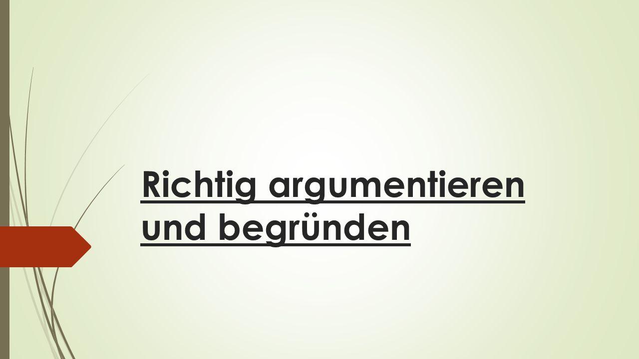 Richtig argumentieren und begründen