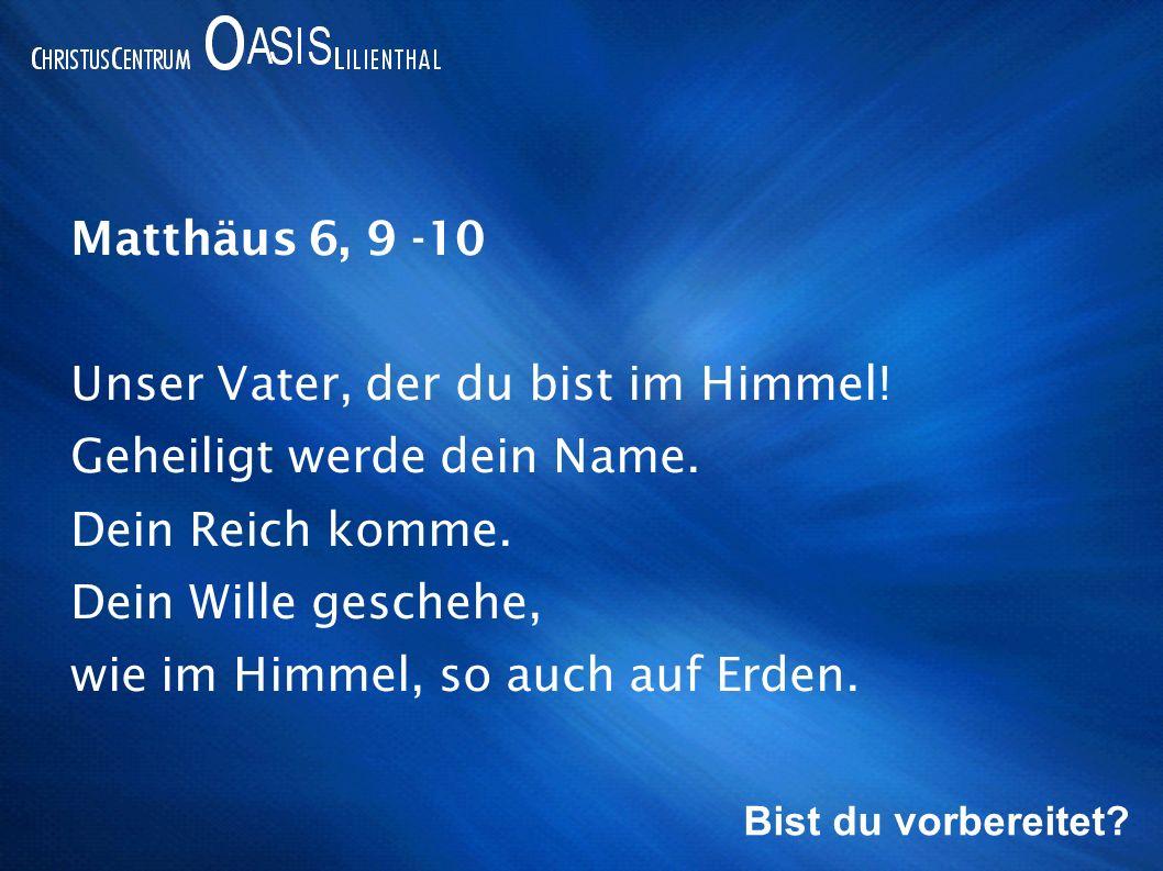 Unser Vater, der du bist im Himmel! Geheiligt werde dein Name.