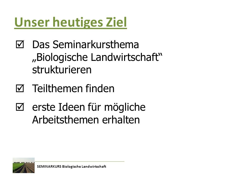 """Unser heutiges Ziel Das Seminarkursthema """"Biologische Landwirtschaft strukturieren. Teilthemen finden."""
