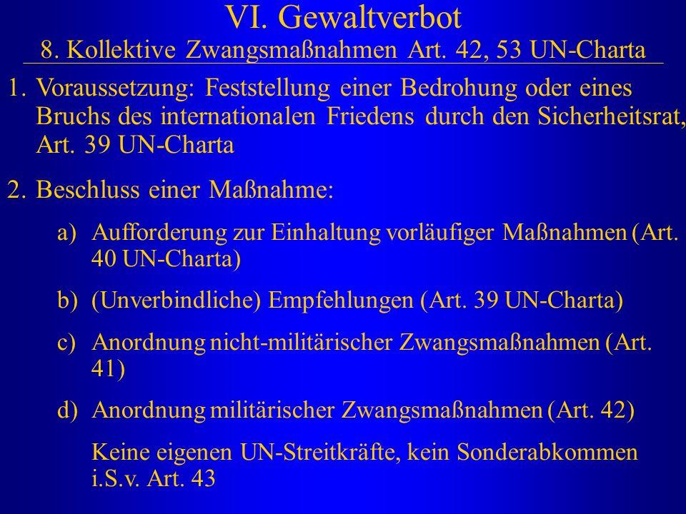 VI. Gewaltverbot 8. Kollektive Zwangsmaßnahmen Art. 42, 53 UN-Charta