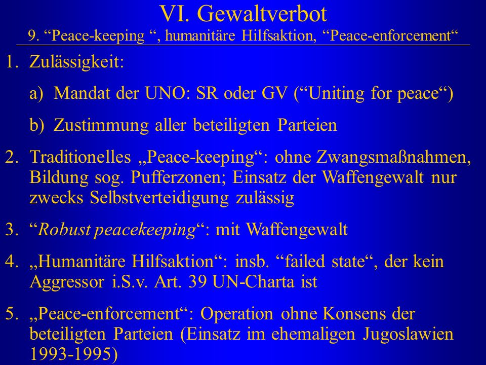 VI. Gewaltverbot 9. Peace-keeping , humanitäre Hilfsaktion, Peace-enforcement