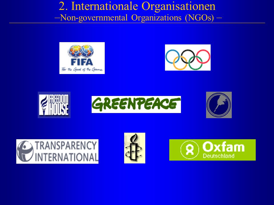2. Internationale Organisationen –Non-governmental Organizations (NGOs) –