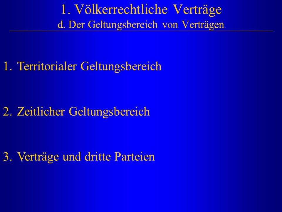 1. Völkerrechtliche Verträge d. Der Geltungsbereich von Verträgen