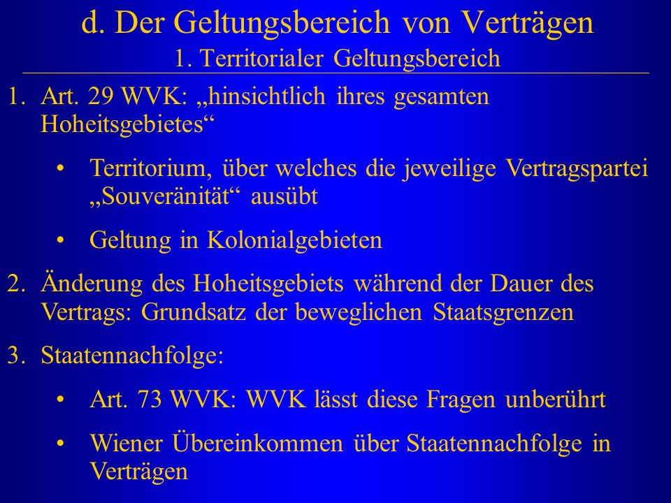 d. Der Geltungsbereich von Verträgen 1. Territorialer Geltungsbereich
