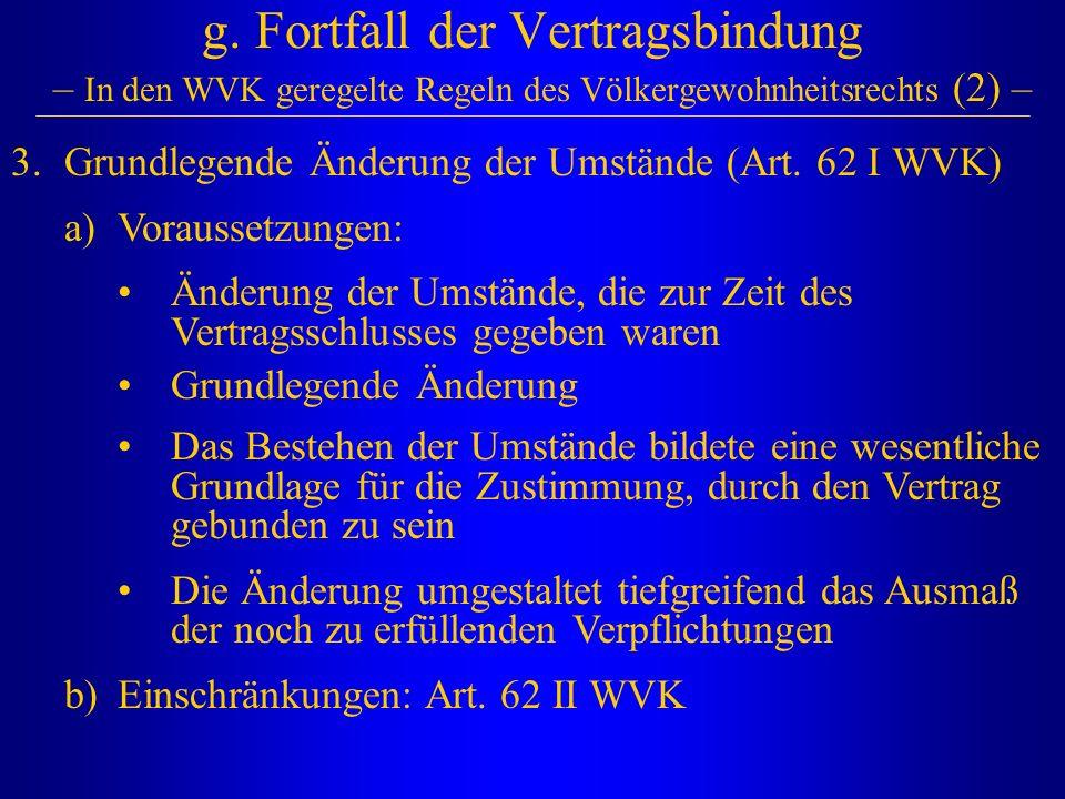g. Fortfall der Vertragsbindung – In den WVK geregelte Regeln des Völkergewohnheitsrechts (2) –