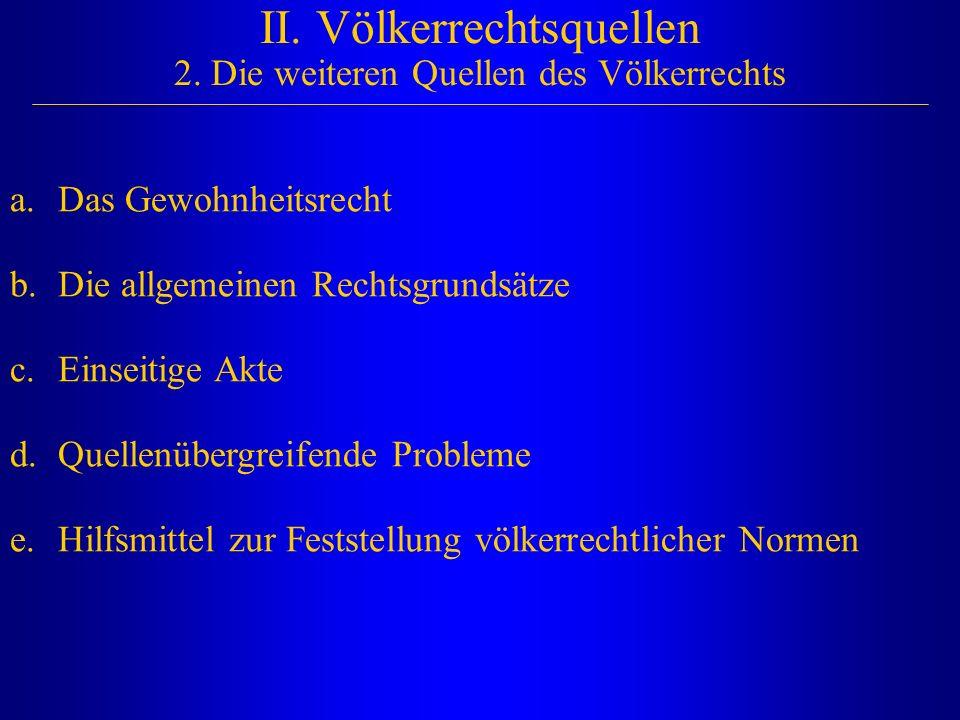 II. Völkerrechtsquellen 2. Die weiteren Quellen des Völkerrechts