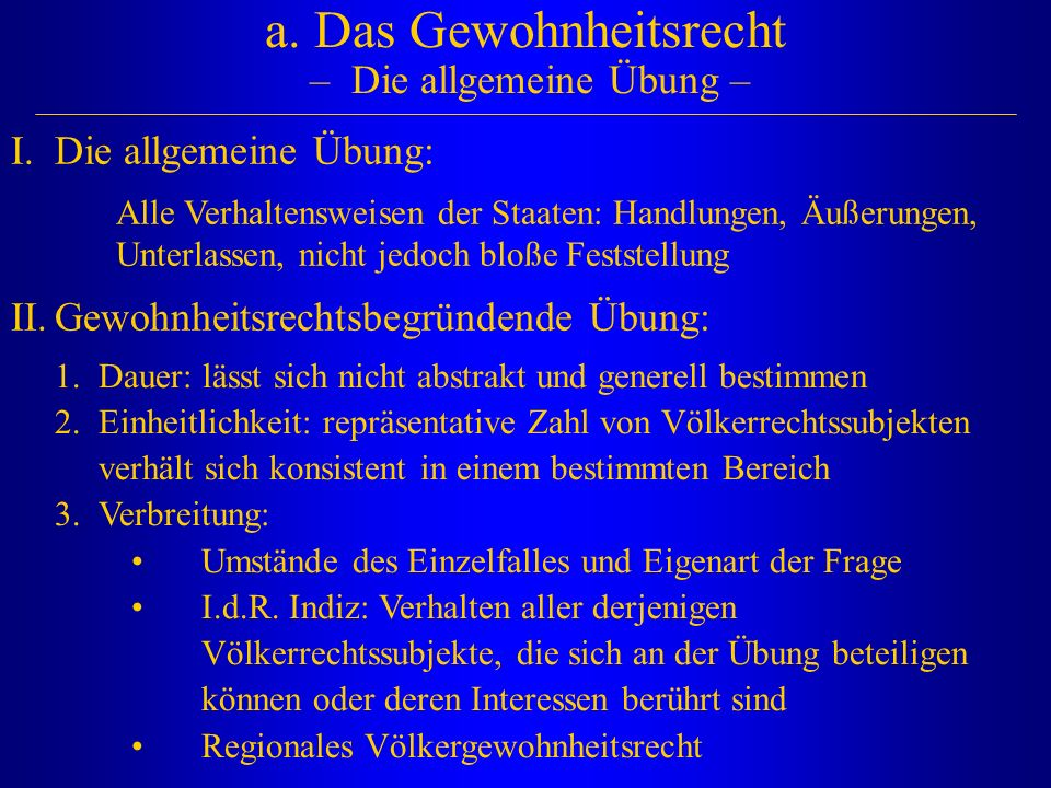 a. Das Gewohnheitsrecht – Die allgemeine Übung –