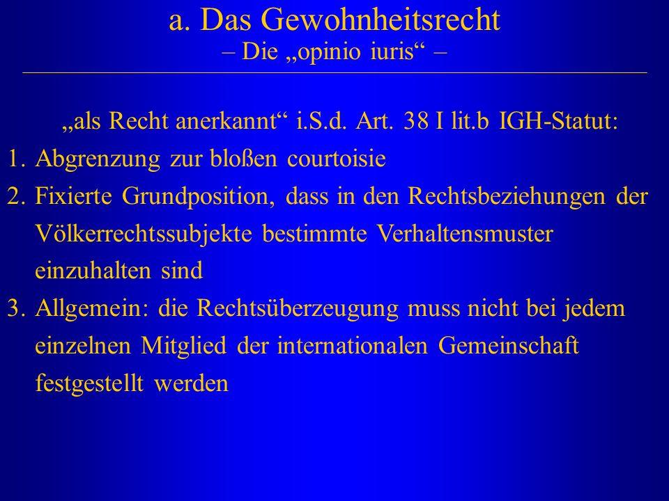 """a. Das Gewohnheitsrecht – Die """"opinio iuris –"""