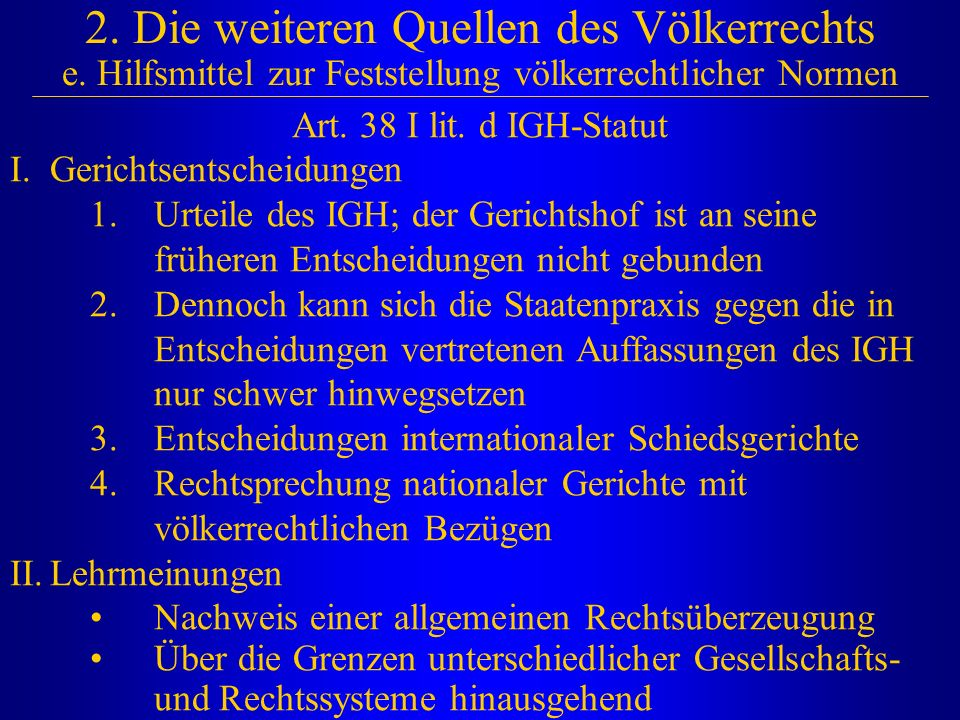 2. Die weiteren Quellen des Völkerrechts e
