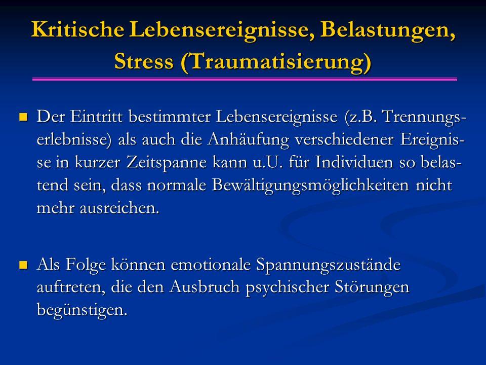 Kritische Lebensereignisse, Belastungen, Stress (Traumatisierung)