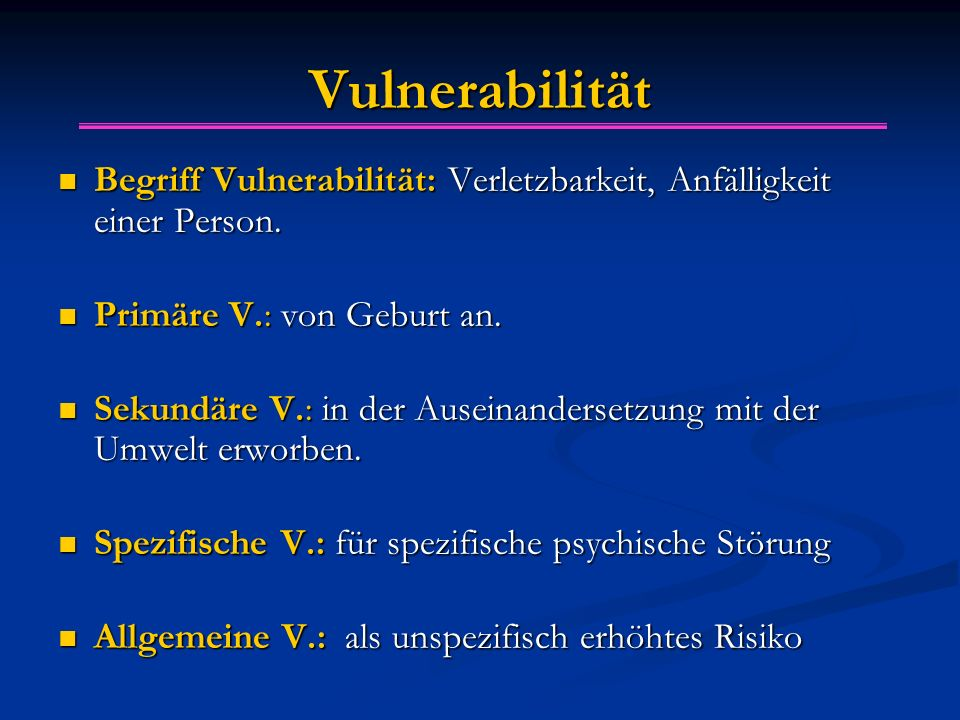 Vulnerabilität Begriff Vulnerabilität: Verletzbarkeit, Anfälligkeit einer Person. Primäre V.: von Geburt an.