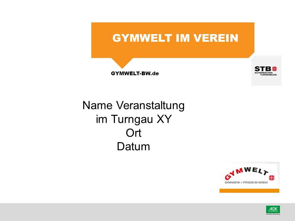Name Veranstaltung im Turngau XY Ort Datum GYMWELT im Verein