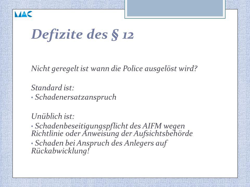 Defizite des § 12 Nicht geregelt ist wann die Police ausgelöst wird