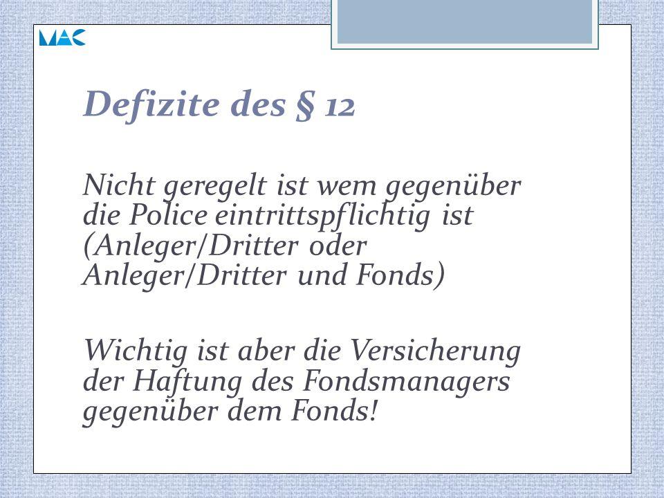 Defizite des § 12 Nicht geregelt ist wem gegenüber die Police eintrittspflichtig ist (Anleger/Dritter oder Anleger/Dritter und Fonds)