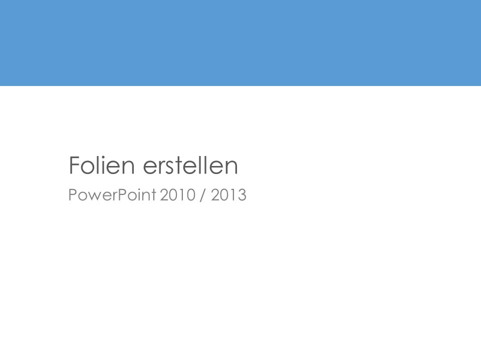 Folien erstellen PowerPoint 2010 / 2013
