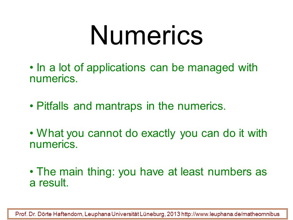 Numerics In a lot of applications can be managed with numerics.