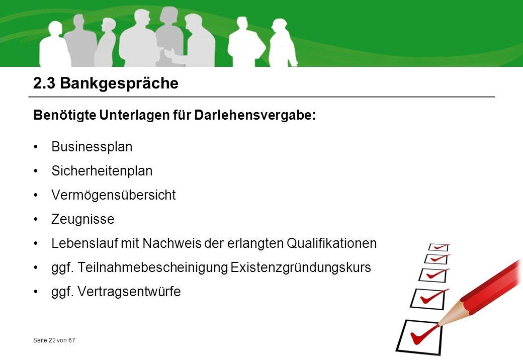 2.3 Bankgespräche Benötigte Unterlagen für Darlehensvergabe: