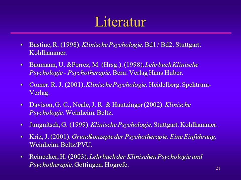 Literatur Bastine, R. (1998). Klinische Psychologie. Bd1 / Bd2. Stuttgart: Kohlhammer.