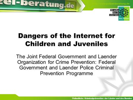 Polizeiliche Kriminalprävention der Länder und des Bundes  Dangers of the Internet for Children and Juveniles The Joint Federal.